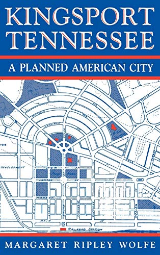 KINGSPORT TENNESSEE: A PLANNED AMERICAN CITY. (INSCRIBED BY AUTHOR)
