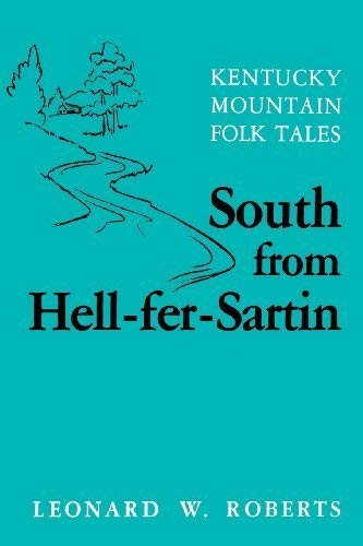 SOUTH FROM HELL-FER-SARTIN: Kentucky Mountain Folk Tales