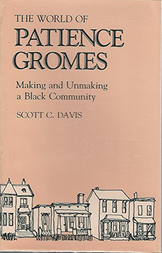 The World of Patience Gromes: Making and Unmaking a Black Community: Davis, Scott C.