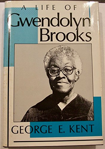 A Life of Gwendolyn Brooks: Kent, George E.