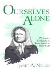 Ourselves Alone: Women's Emigration from Ireland, 1885-1920: Nolan, Janet A.