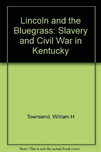 Lincoln and the Bluegrass: Slavery and Civil: Townsend, William H.