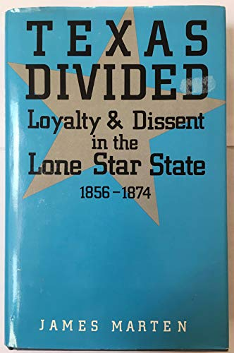 Texas Divided: Loyalty and Dissent in the Lone Star State 1856-1874