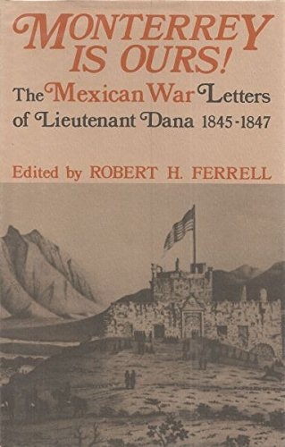 9780813117034: Monterrey Is Ours!: The Mexican War Letters of Lieutenant Dana, 1845-1847