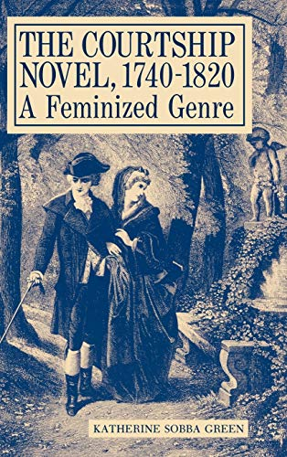 9780813117362: The Courtship Novel, 1740-1820: A Feminized Genre