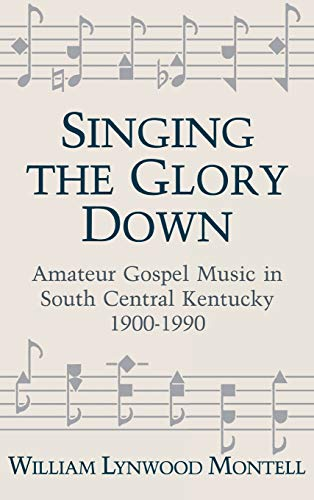9780813117577: Singing The Glory Down: Amateur Gospel Music in South Central Kentucky, 1900-1990