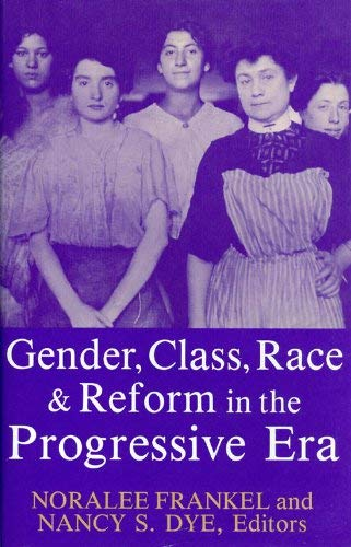 Gender, Class, Race, and Reform in the Progressive Era.: FRANKEL, NORALEE (ED.)
