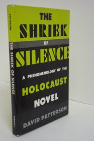 The Shriek of Silence: A Phenomenology of the Holocaust Novel (0813117682) by Patterson, David