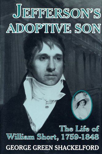 Jefferson's Adoptive Son: The Life of William Short, 1759-1848: Shackelford, George Green