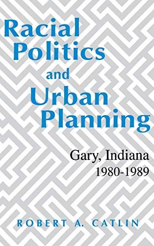 9780813117980: Racial Politics And Urban Planning: Gary, Indiana, 1980-1989