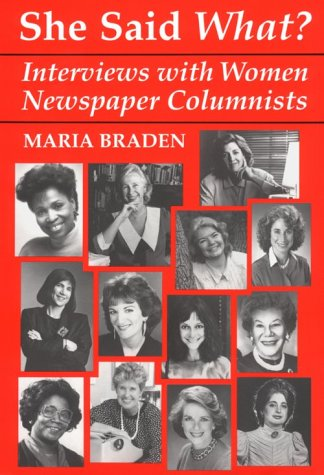 She Said What?: Interviews with Women Newspaper Columnists: Braden, Maria