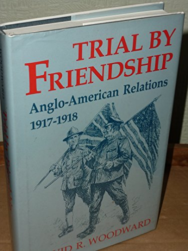 9780813118338: Trial by Friendship: Anglo-American Relations 1917-1918