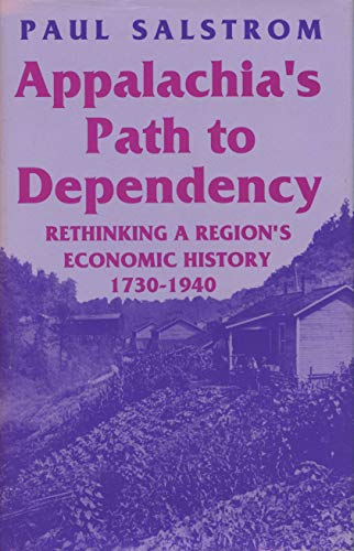 9780813118604: Appalachia's Path to Dependency: Rethinking a Region's Economic History 1730-1940