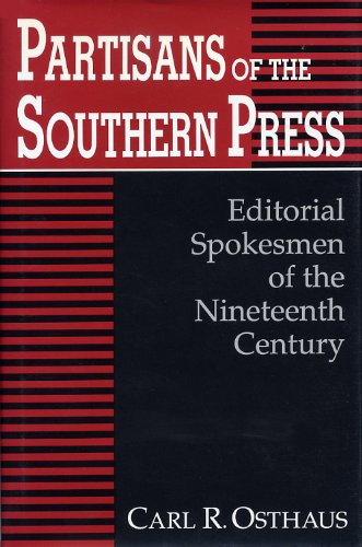 Partisans Of The Southern Press: Editorial Spokesmen Of The Nineteenth Century: Osthaus, Carl R.