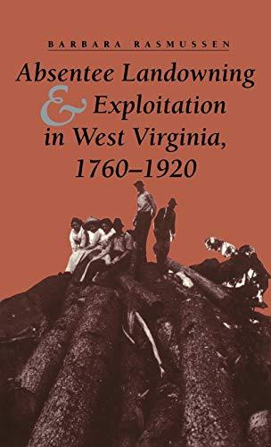 9780813118802: Absentee Landowning and Exploitation in West Virginia, 1760-1920 (Nebraska Symposium on Motivation; 41)