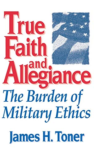 9780813118819: True Faith And Allegiance: The Burden of Military Ethics (Classical Resources Series; 3)