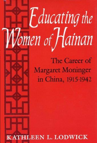 9780813118826: Educating the Women of Hainan: The Career of Margaret Moninger in China, 1915-1942