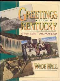Greetings from Kentucky - A Post-Card Tour 1900-1950: Hall, Wade
