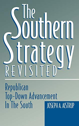 9780813119045: The Southern Strategy Revisited: Republican Top-Down Advancement in the South (In the 1990s)