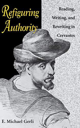 9780813119229: Refiguring Authority: Reading, Writing, and Rewriting in Cervantes (Studies in Romance Languages)