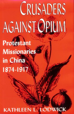 9780813119243: Crusaders Against Opium: Protestant Missionaries in China, 1874-1917