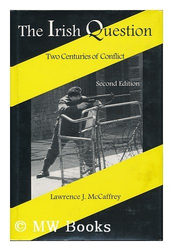 The Irish Question: 2 Centuries of Conflict: McCaffrey, Lawrence J.