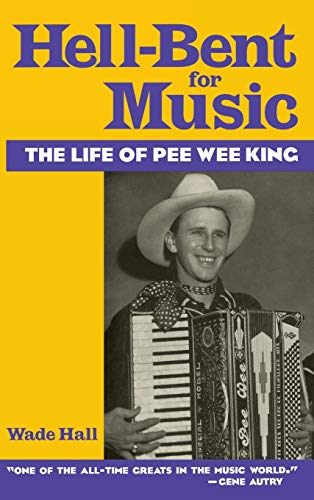 9780813119595: Hell-Bent for Music: The Life of Pee Wee King
