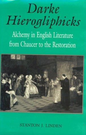 Darke Hierogliphicks: Alchemy in English Literature from Chaucer to the Restoration: Linden, ...