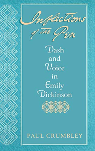 Inflections Of The Pen: Dash and Voice in Emily Dickinson: Crumbley, Paul
