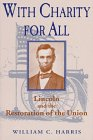 With Charity for All: Lincoln and the Restoration of the Union: Harris, William C.