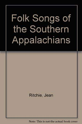 Folk Songs of the Southern Appalachians (0813120217) by Jean Ritchie; Ron Pen; Alan Lomax