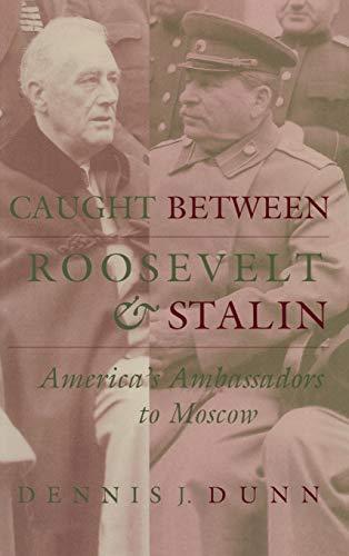Caught Between Roosevelt & Stalin: America's Ambassador to Moscow: Dunn, Dennnis J.