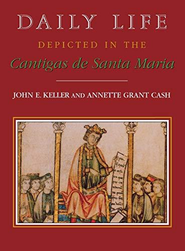 DAILY LIFE DEPICTED IN THE CANTIGAS DED SANTA MARIA: Keller, John E. Et Al