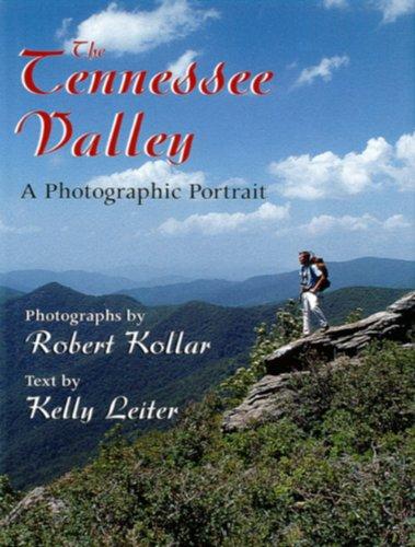 The Tennessee Valley: A Photographic Portrait: Kollar, Robert, Leiter,