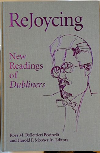 ReJoycing New Readings of Dubliners: Rosa M. Bollettieri Bosinelli, Harold F. Mosher, Jr. Editors