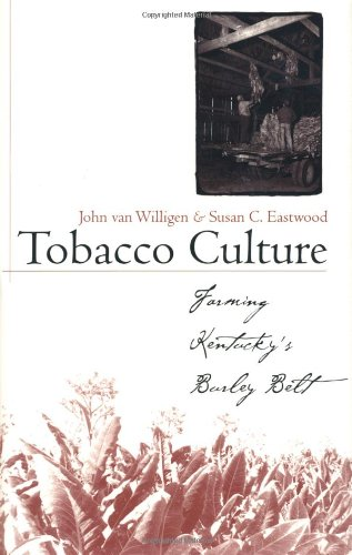 9780813120669: Tobacco Culture: Farming Kentucky's Burley Belt (Kentucky Remembered: An Oral History Series)