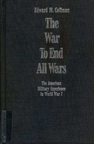9780813120966: The War to End All Wars: The American Military Experience in World War I