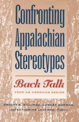 Confronting Appalachian Stereotypes: Back Talk from an: Editor-Dwight B. Billings;