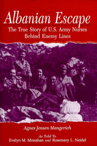 Albanian Escape: The True Story of U.S. Army Nurses Behind Enemy Lines: Mangerich, Agnes Jensen