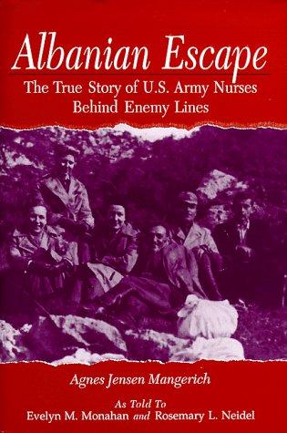 Albanian Escape: The True Story of U.S. Army Nurses Behind Enemy Lines: Mangerich, Agnes Jensen;...
