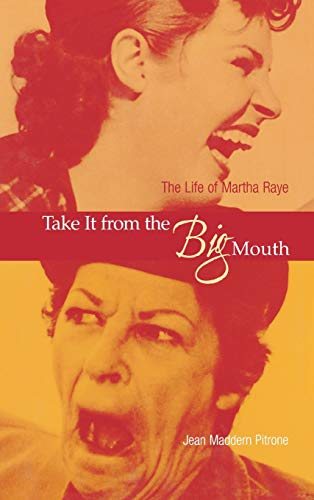 Take It from the Big Mouth: The Life of Martha Raye: Pitrone, Jean