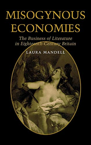 9780813121161: Misogynous Economies: The Business of Literature in Eighteenth-Century Britain