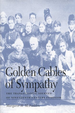 9780813121178: Golden Cables of Sympathy: The Transatlantic Sources of Nineteenth-Century Feminism
