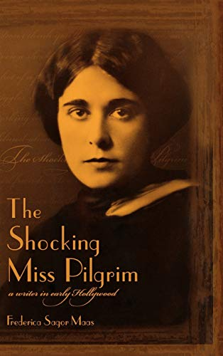 The Shocking Miss Pilgrim: A Writer in Early Hollywood (Signed First Edition): Frederica Sagor Maas