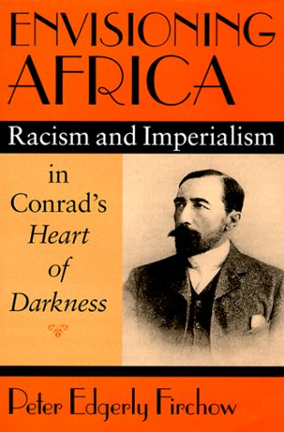 Envisioning Africa: Racism and Imperialism in Conrad's Heart of Darkness: Firchow, Peter ...