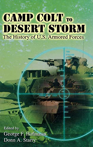 Camp Colt to Desert Storm: The History of U.S.Armored Forces (Hardback)