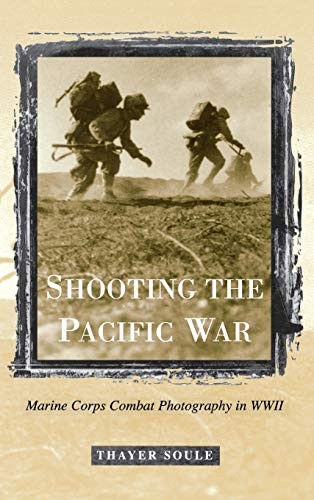 Shooting the Pacific War - Marine Corps Combat Photography in Wwii