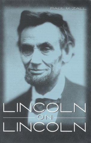 Lincoln on Lincoln: ZALL, Paul M. (editor)