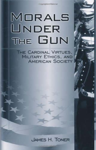 9780813121598: Morals Under the Gun: The Cardinal Virtues, Military Ethics, and American Society