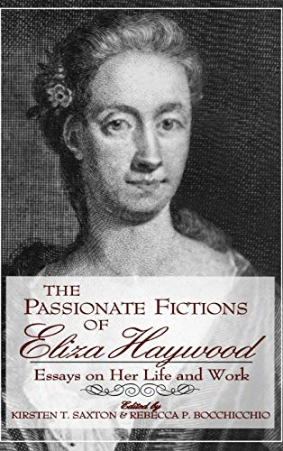 The Passionate Fictions of Eliza Haywood: Essays on Her Life and Work: Kirsten T. Saxton